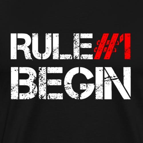 RULE#1. Begin. Weiß auf schwarzem Hintergrund - Männer Premium T-Shirt