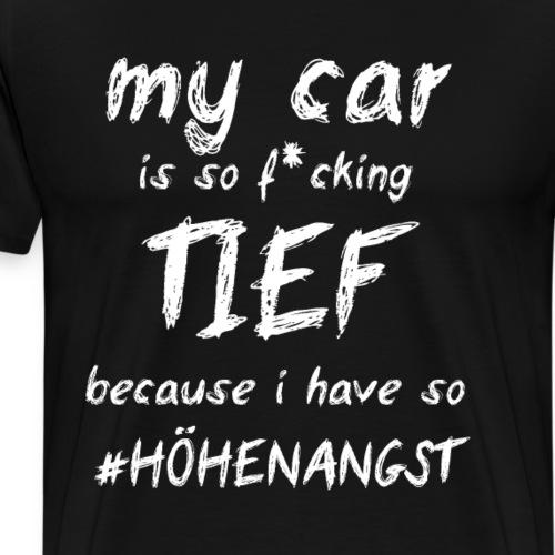 my car is so TIEF - Männer Premium T-Shirt