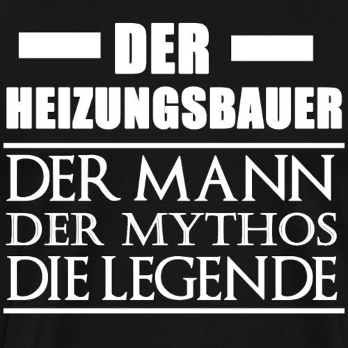 Heizungsbauer - Mann, Mythos, Legende - Männer Premium T-Shirt