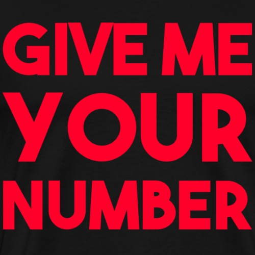 give me your number! - Männer Premium T-Shirt