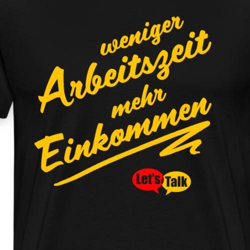 Weniger Arbeitszeit mehr Einkommen gelb - Männer Premium T-Shirt