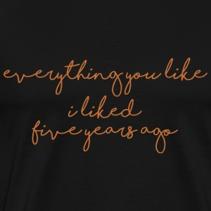 everything you like - Männer Premium T-Shirt