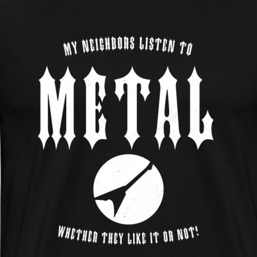 Nachbarn hören Metal Lustiges Geschenk Fun Shirt - Männer Premium T-Shirt