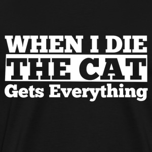 When I die the cat gets everything - Männer Premium T-Shirt