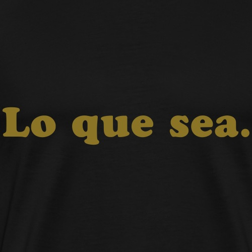 Lo que sea. (Es macht nichts. -Sp.) - Männer Premium T-Shirt