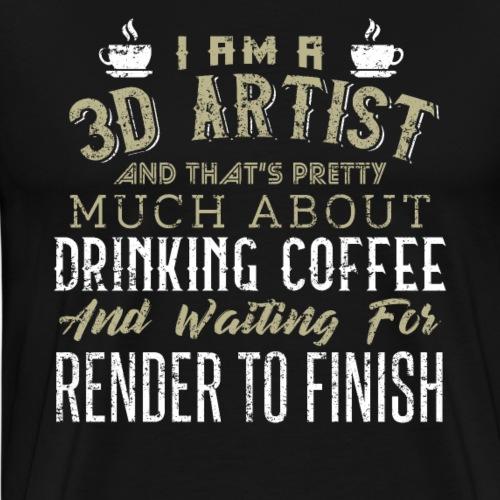 3D ARTIST WAITING FOR RENDER TO FINISH - Männer Premium T-Shirt