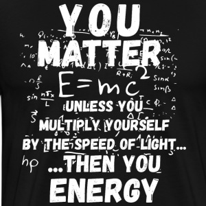 You matter ...then you energy - Männer Premium T-Shirt
