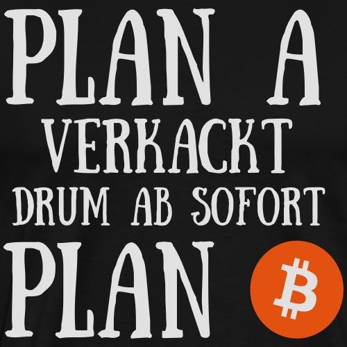 Plan A verkackt, drum ab sofort Plan Bitcoin - Männer Premium T-Shirt