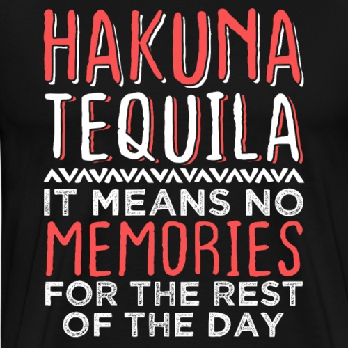 HAKUNA TEQUILA No Memories - Männer Premium T-Shirt