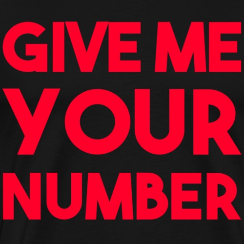give me your number! - Männer Premium T-Shirt