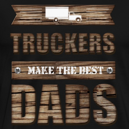 Truckers make the best Dads - Männer Premium T-Shirt
