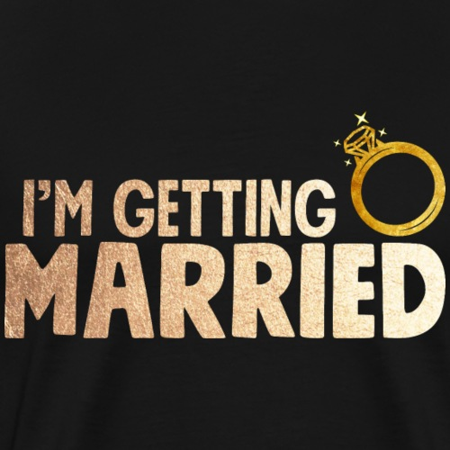 Im Getting Married Shirt With Ring Faux Gold - Männer Premium T-Shirt