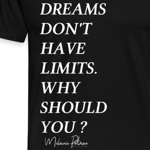 DREAMS DON'T HAVE LIMITS - T-shirt Premium Homme