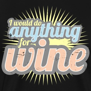 I would do anything for wine - Männer Premium T-Shirt