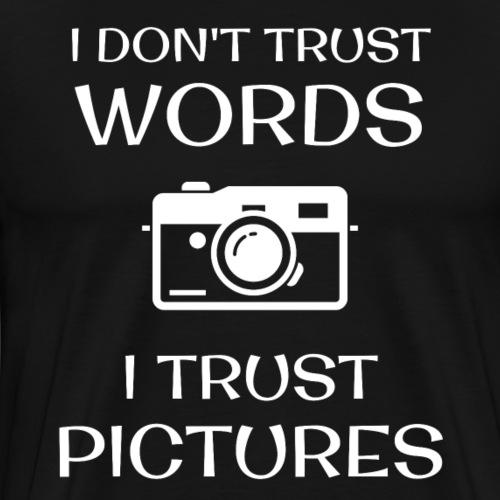 I Don't Trust Words I Trust Pictures - Premium T-skjorte for menn