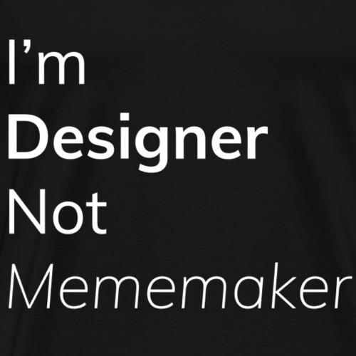 I'm Designer not Mememaker - T-shirt Premium Homme