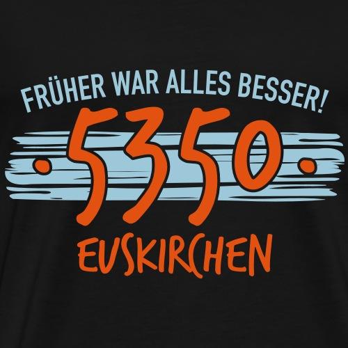 Früher 5350 Euskirchen Geschenk - Männer Premium T-Shirt