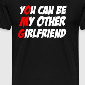 You Can Be My Other Girlfriend - T-shirt Premium Homme