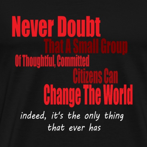 Never doubt that a small group/change the world. - Men's Premium T-Shirt