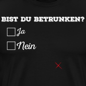 You're drunk? - Men's Premium T-Shirt