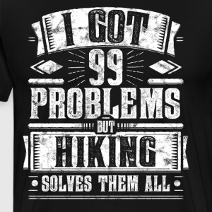 99 Problems but Hiking Solves Them All Shirt - Men's Premium T-Shirt