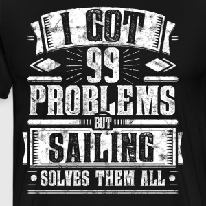 99 Problems but Sailing Solves Them All Shirt - Men's Premium T-Shirt