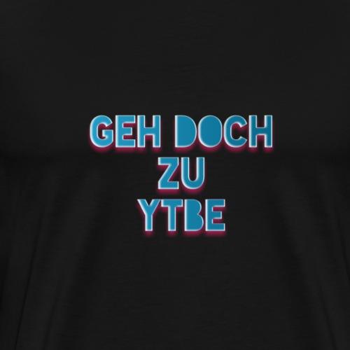 GEH DOCH ZU YTBE - Männer Premium T-Shirt