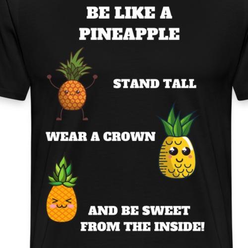 Be like a pineapple (weiß) - Männer Premium T-Shirt
