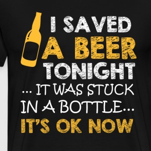 I saved a beer tonight .. - Men's Premium T-Shirt
