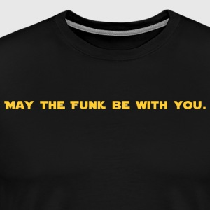 May the FUNK Be With You - Men's Premium T-Shirt