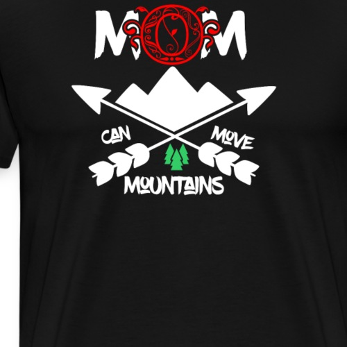 Mom can move mountains - Männer Premium T-Shirt