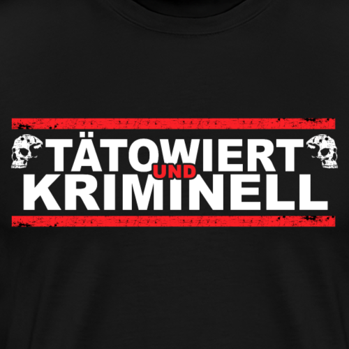 TÄTOWIERT UND KRIMINELL - Männer Premium T-Shirt
