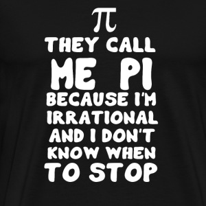 π THEY CALL ME PI π - Men's Premium T-Shirt