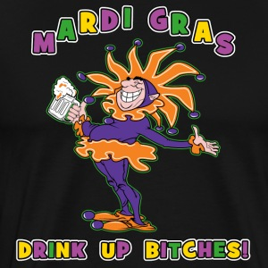 Mardi Gras Drink Up Bitches - T-shirt Premium Homme
