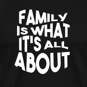 Family is what its all ABOUT - Männer Premium T-Shirt