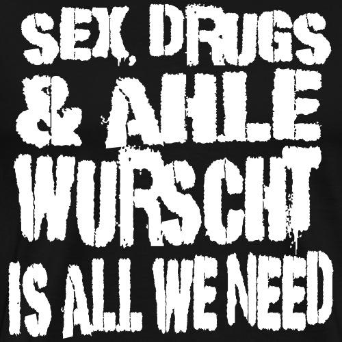 Sex, Drugs and AHLE WURSCHT, Norhessische Spezal - Männer Premium T-Shirt