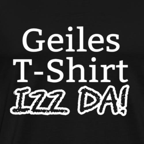Geiles T-Shirt izz da! - Männer Premium T-Shirt