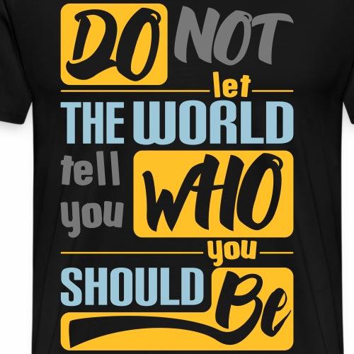 Do not let the world - Men's Premium T-Shirt