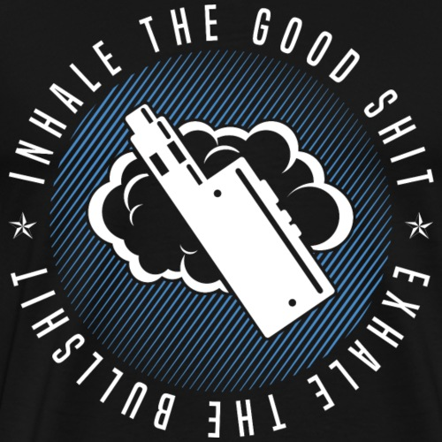 Inhale The Good Shit - Exhale The Bullshit - Männer Premium T-Shirt
