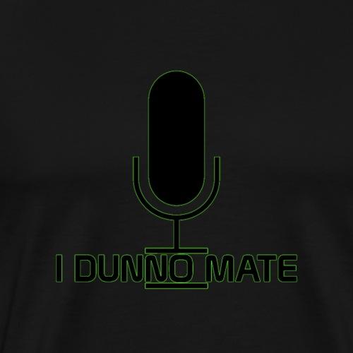 I Dunno Mate Logo - Men's Premium T-Shirt