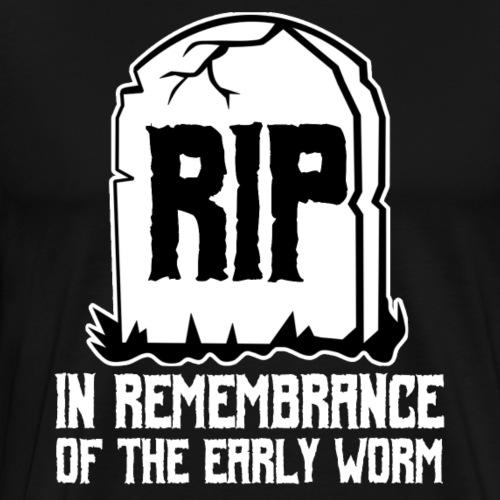 Early Worm RIP - Männer Premium T-Shirt