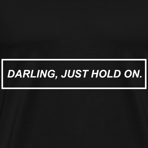 Darling, Just Hold On - Premium-T-shirt herr