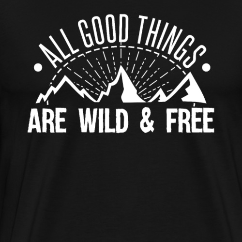 All Good Things Are Wild And Free - Männer Premium T-Shirt