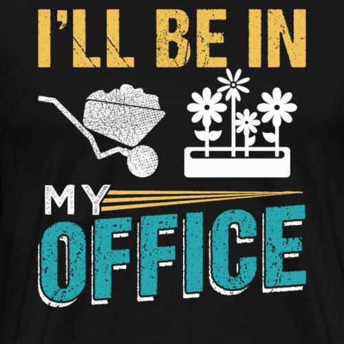 I'LL BE IN MY OFFICE Gardener Farmer - Männer Premium T-Shirt