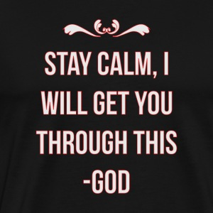 God gets you through - Men's Premium T-Shirt