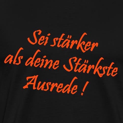 Sei staerker als deine Ausreden! - Männer Premium T-Shirt