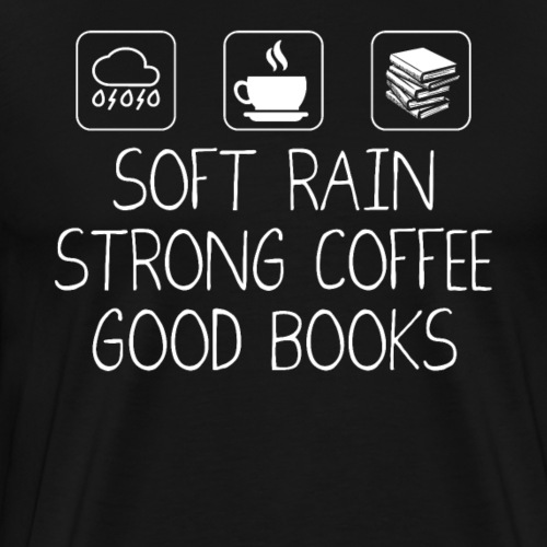Soft Rain Strong Coffee Good Books - Männer Premium T-Shirt