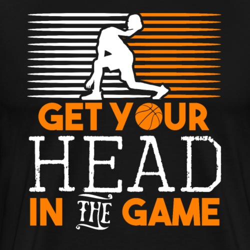 Get Your Head In The Game Basketball Lover Gift - Männer Premium T-Shirt