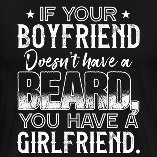 IF YOUR BOYFRIEND DOESN'T HAVE A BEARD GIRLFRIEND - Männer Premium T-Shirt