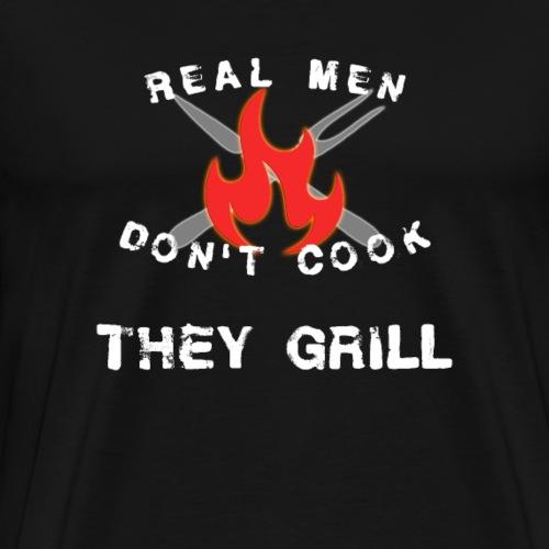 Für echte Griller: Real Men Don't Cook-They Grill - Männer Premium T-Shirt